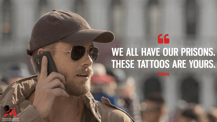 We all have our prisons. These tattoos are yours. - Roman (Blindspot Quotes)