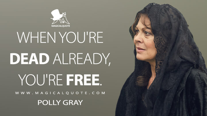 When you're dead already, you're free. - Polly Gray (Peaky Blinders Quotes)