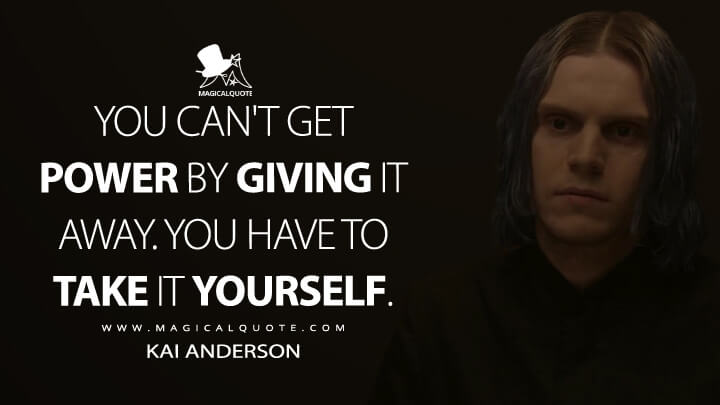 You can't get power by giving it away. You have to take it yourself. - Kai Anderson (American Horror Story Quotes)