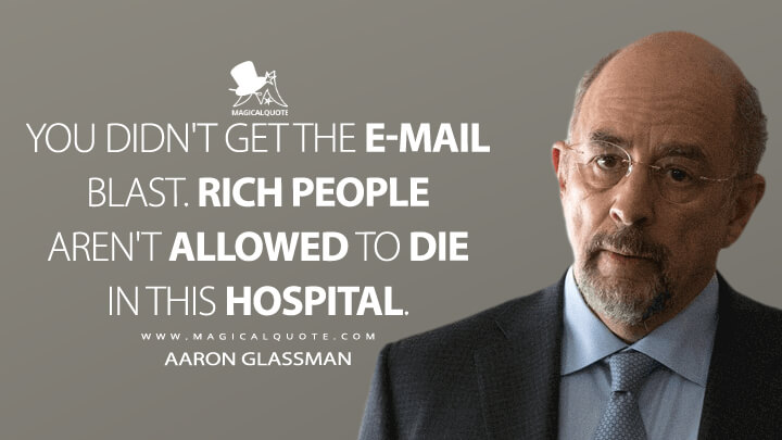 You didn't get the e-mail blast. Rich people aren't allowed to die in this hospital. - Aaron Glassman (The Good Doctor Quotes)