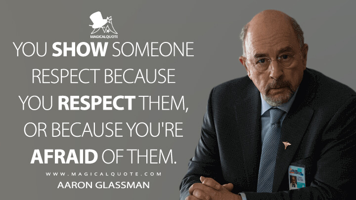 You show someone respect because you respect them, or because you're afraid of them. - Aaron Glassman (The Good Doctor Quotes)