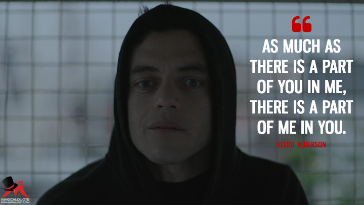 As much as there is a part of you in me, there is a part of me in you. - Elliot Alderson (Mr. Robot Quotes)
