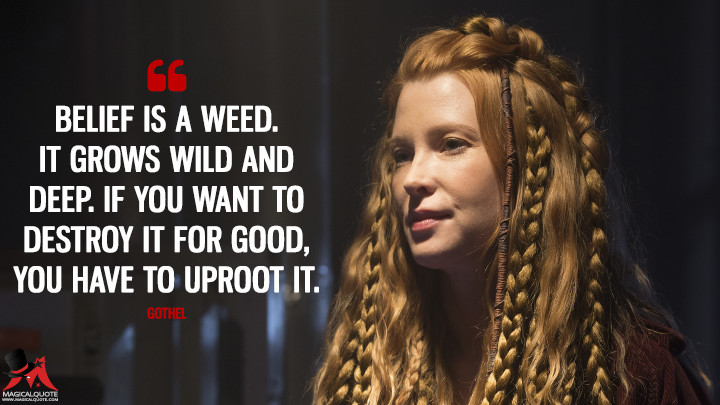 Belief is a weed. It grows wild and deep. If you want to destroy it for good, you have to uproot it. - Gothel (Once Upon a Time Quotes)