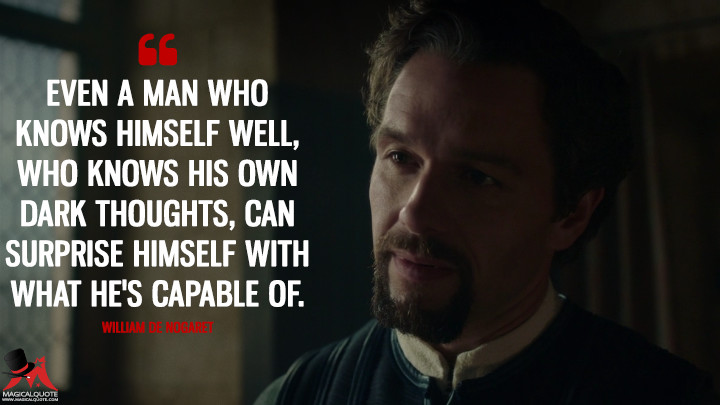 Even a man who knows himself well, who knows his own dark thoughts, can surprise himself with what he's capable of. - William De Nogaret (Knightfall Quotes)