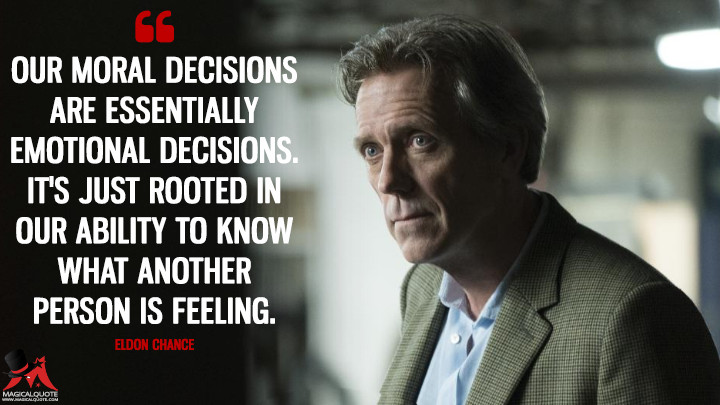 Our moral decisions are essentially emotional decisions. It's just rooted in our ability to know what another person is feeling. - Eldon Chance (Chance Quotes)