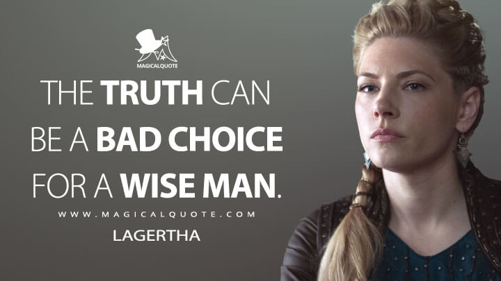 The truth can be a bad choice for a wise man. - Lagertha (Vikings Quotes)