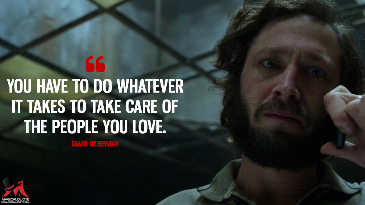 You have to do whatever it takes to take care of the people you love. - David Lieberman (The Punisher Quotes)
