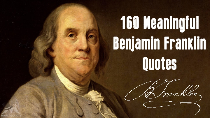 160 Meaningful Benjamin Franklin Quotes