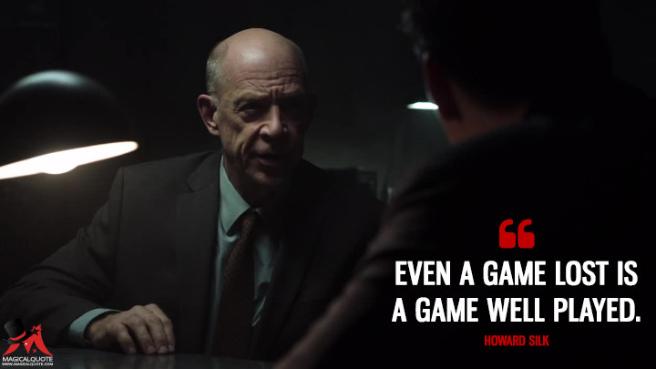 Even a game lost is a game well played. - Howard Silk (Counterpart Quotes)