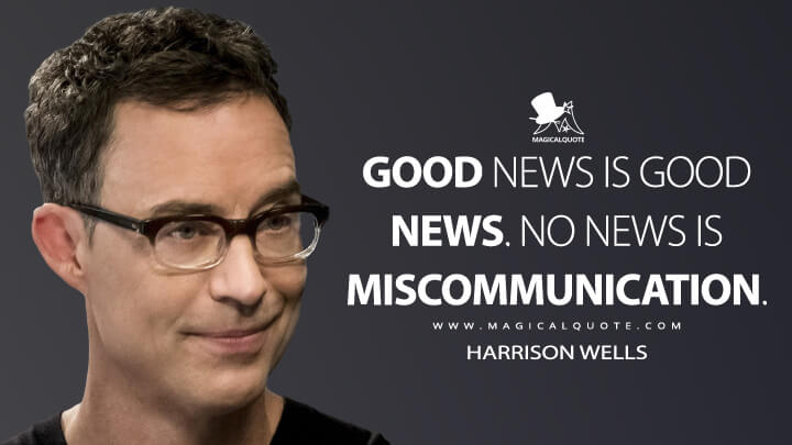 Good news is good news. No news is miscommunication. - Harrison Wells (The Flash Quotes)