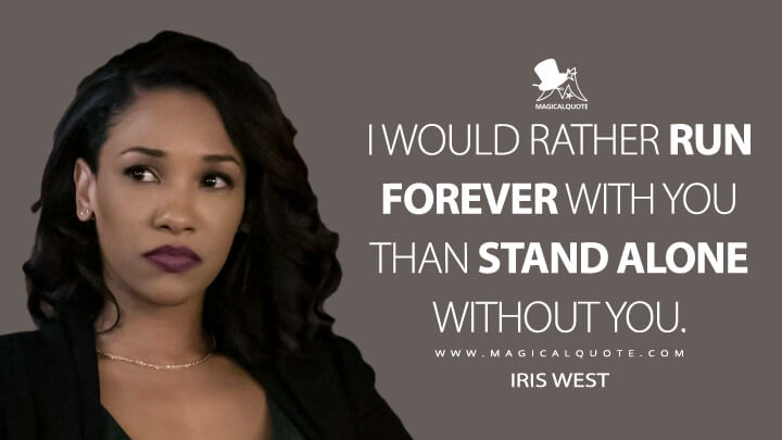 I would rather run forever with you than stand alone without you. - Iris West (The Flash Quotes)