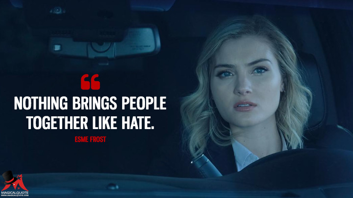 Nothing brings people together like hate. - Esme Frost (The Gifted Quotes)