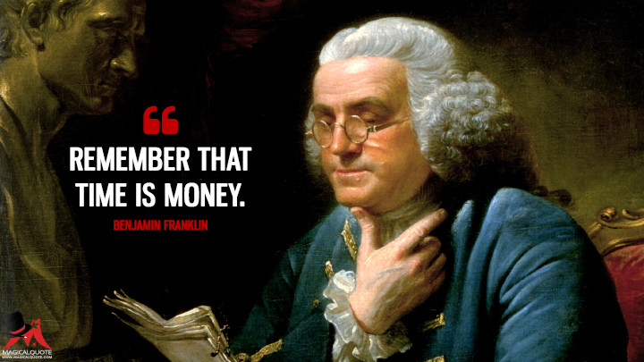 Remember that Time is Money. - Benjamin Franklin Quotes