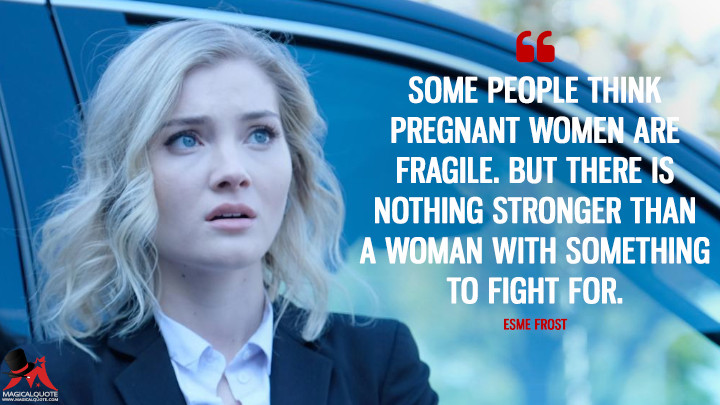 Some people think pregnant women are fragile. But there is nothing stronger than a woman with something to fight for. - Esme Frost (The Gifted Quotes)