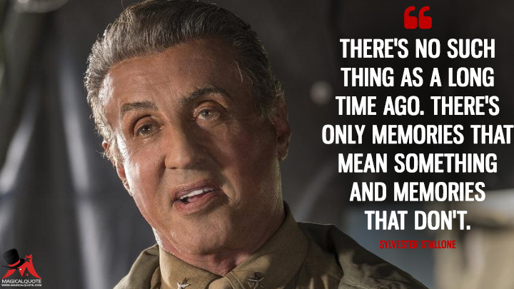There's no such thing as a long time ago. There's only memories that mean something and memories that don't. - Sylvester Stallone (This Is Us Quotes)