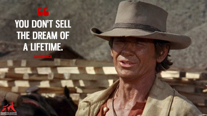 You don't sell the dream of a lifetime. - Harmonica (Once Upon a Time in the West Quotes)
