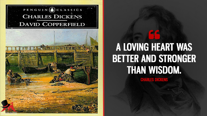 A loving heart was better and stronger than wisdom. - Charles Dickens (David Copperfield Quotes)