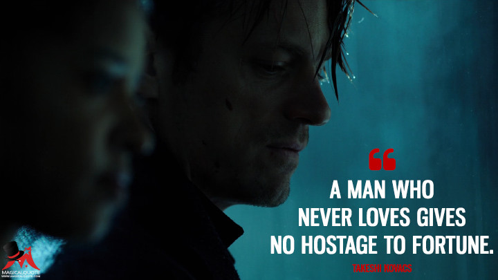 A man who never loves gives no hostage to fortune. - Takeshi Kovacs (Altered Carbon Quotes)