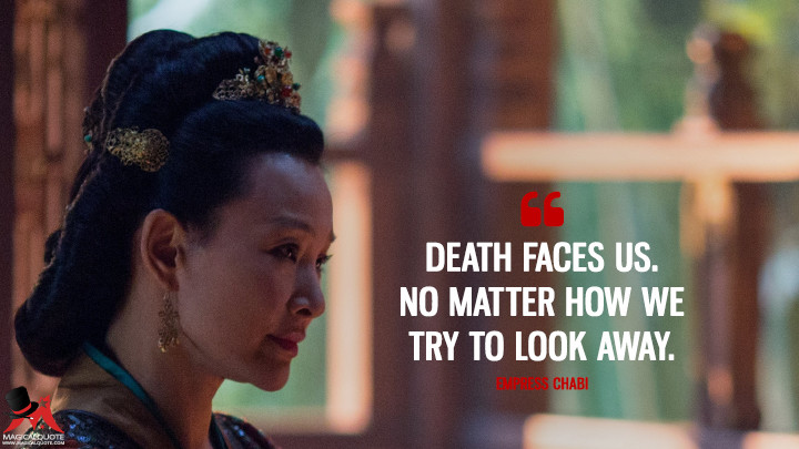 Death faces us. No matter how we try to look away. - Empress Chabi (Marco Polo Quotes)