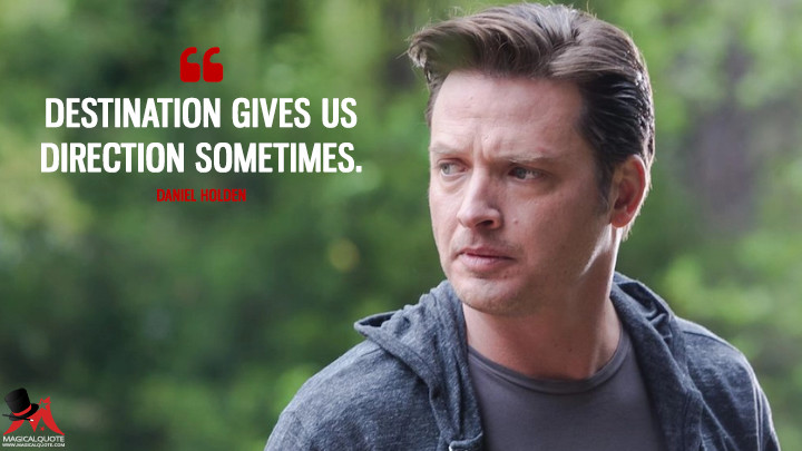 Destination gives us direction sometimes. - Daniel Holden (Rectify Quotes)