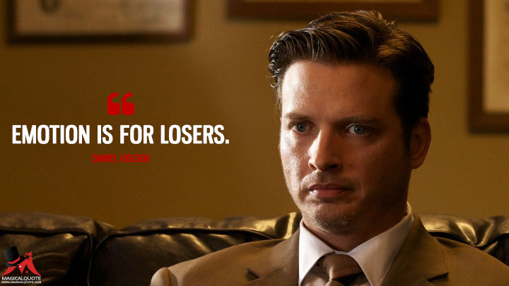 Emotion is for losers. - Daniel Holden (Rectify Quotes)