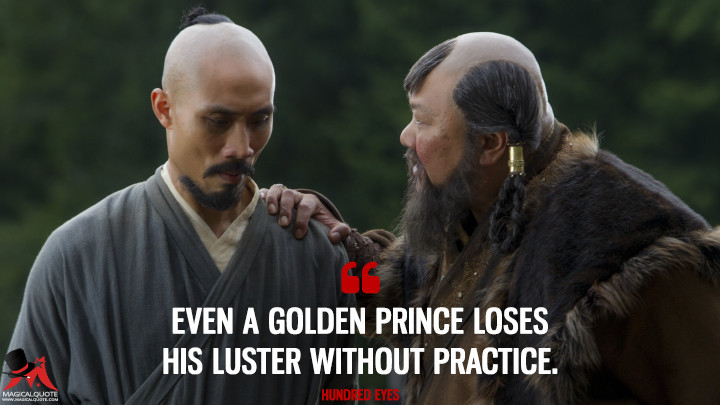 Even a golden prince loses his luster without practice. - Hundred Eyes (Marco Polo Quotes)