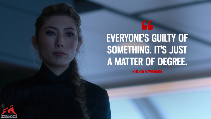 Everyone's guilty of something. It's just a matter of degree. - Reileen Kawahara (Altered Carbon Quotes)
