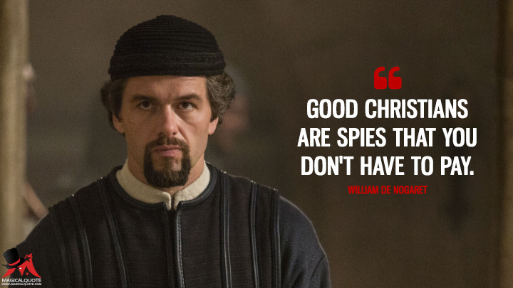 Good Christians are spies that you don't have to pay. - William De Nogaret (Knightfall Quotes)