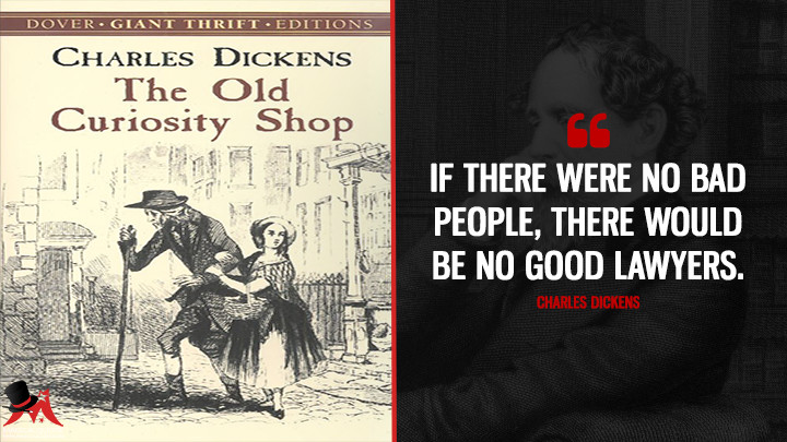 If there were no bad people, there would be no good lawyers. - Charles Dickens (The Old Curiosity Shop Quotes)