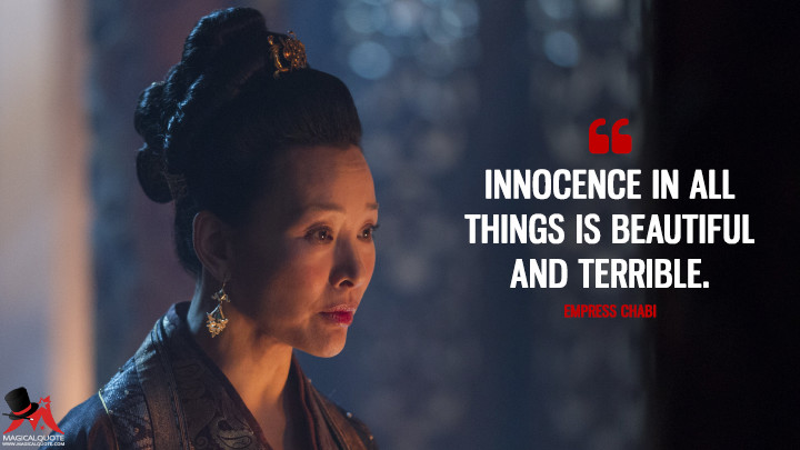 Innocence in all things is beautiful and terrible. - Empress Chabi (Marco Polo Quotes)