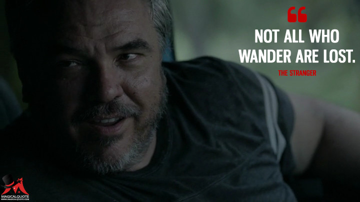 Not all who wander are lost. - The Stranger (Rectify Quotes)