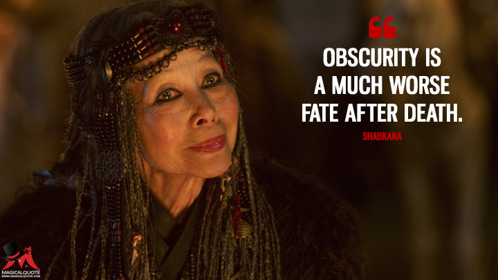 Obscurity is a much worse fate after death. - Shabkana (Marco Polo Quotes)