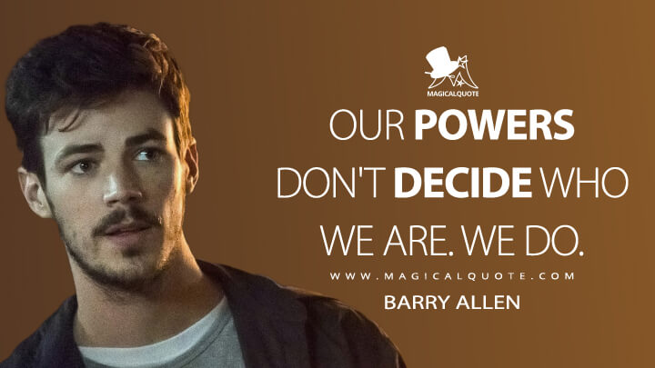 Our powers don't decide who we are. We do. - Barry Allen (The Flash Quotes)