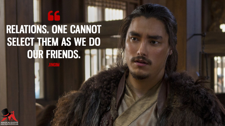 Relations. One cannot select them as we do our friends. - Jingim (Marco Polo Quotes)