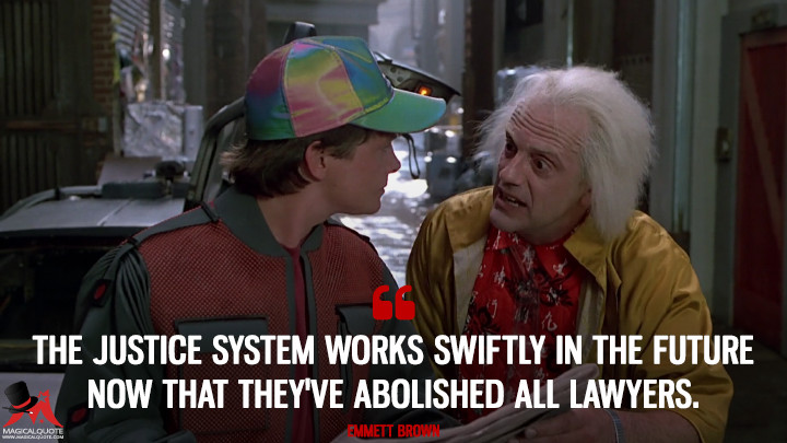 The justice system works swiftly in the future now that they've abolished all lawyers. - Emmett Brown (Back to the Future Part II Quotes)