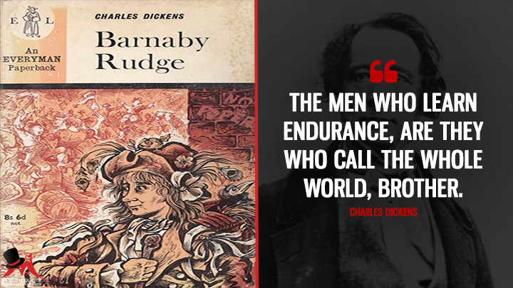 The men who learn endurance, are they who call the whole world, brother. - Charles Dickens (Barnaby Rudge Quotes)