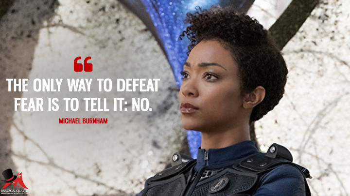 The only way to defeat fear is to tell it: No. - Michael Burnham (Star Trek: Discovery Quotes)