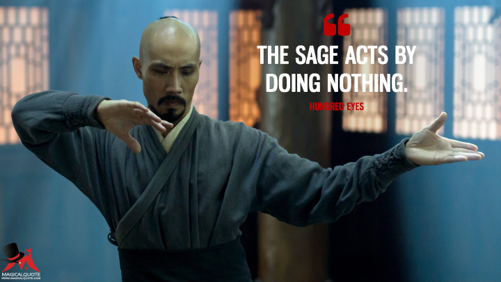 The sage acts by doing nothing. - Hundred Eyes (Marco Polo Quotes)
