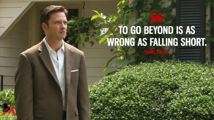 To go beyond is as wrong as falling short. - Daniel Holden (Rectify Quotes)