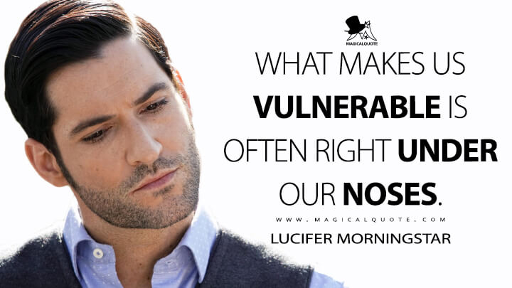 What makes us vulnerable is often right under our noses. - Lucifer Morningstar (Lucifer Quotes)
