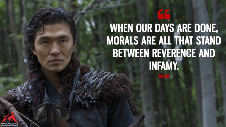 When our days are done, morals are all that stand between reverence and infamy. - Kaidu (Marco Polo Quotes)