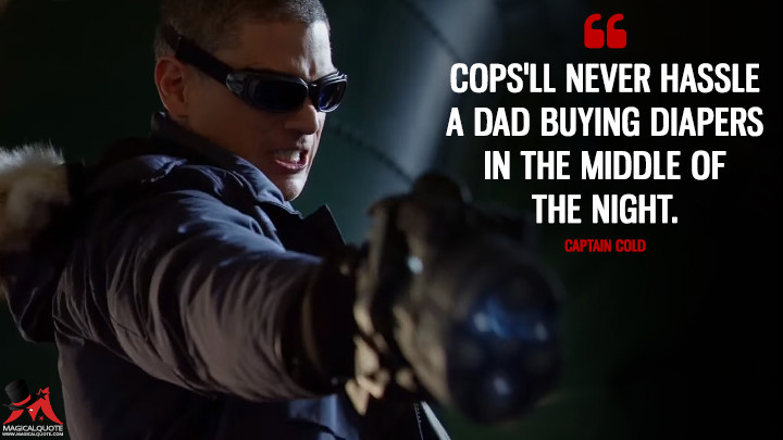 Cops'll never hassle a dad buying diapers in the middle of the night. - Captain Cold (Legends of Tomorrow Quotes)