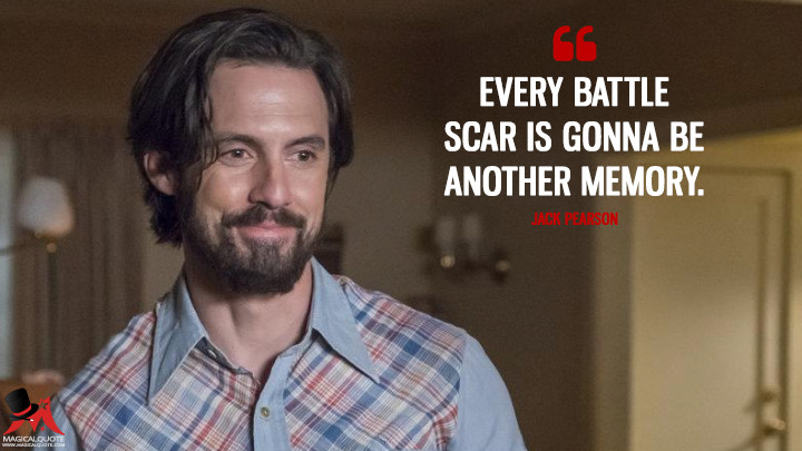 Every battle scar is gonna be another memory. - Jack Pearson (This Is Us Quotes)