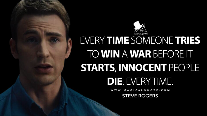 Every time someone tries to win a war before it starts, innocent people die. Every time. - Steve Rogers (Avengers: Age of Ultron Quotes)