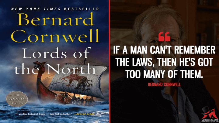 If a man can't remember the laws, then he's got too many of them. - Bernard Cornwell (Lords of the North Quotes)
