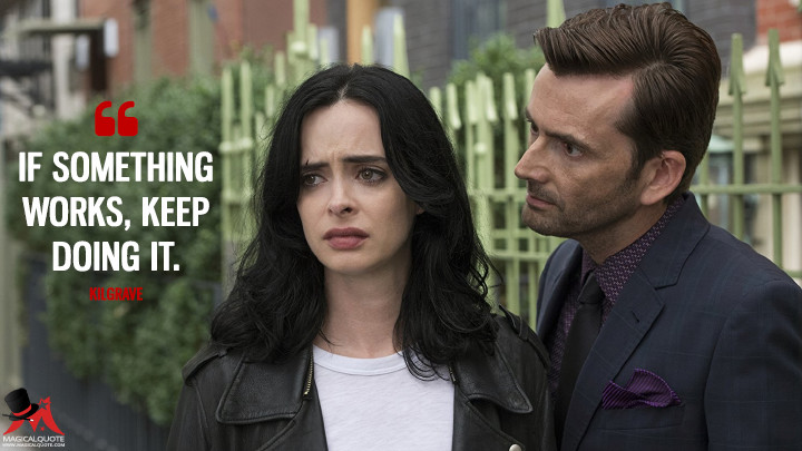 If something works, keep doing it. - Kilgrave (Jessica Jones Quotes)