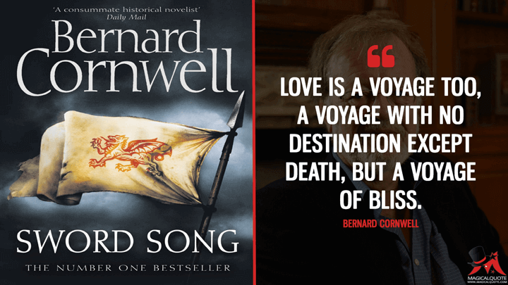 Love is a voyage too, a voyage with no destination except death, but a voyage of bliss. - Bernard Cornwell (Sword Song Quotes)