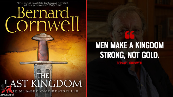 Men make a kingdom strong, not gold. - Bernard Cornwell (The Last Kingdom Quotes)