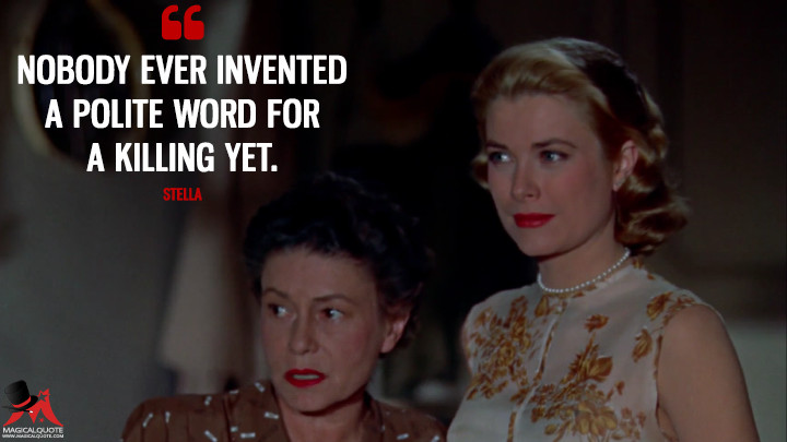 Nobody ever invented a polite word for a killing yet. - Stella (Rear Window Quotes)