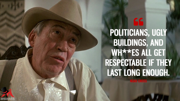 Politicians, ugly buildings, and wh**es all get respectable if they last long enough. - Noah Cross (Chinatown Quotes)